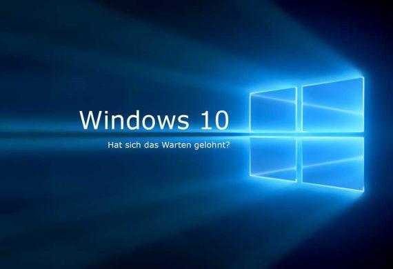 Windows 10 Hat sich das Warten gelohnt