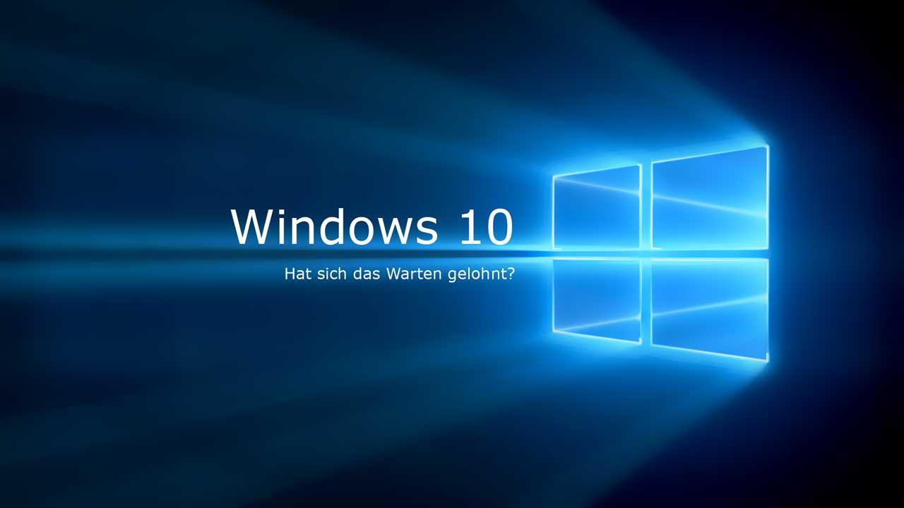Windows 10: Hat sich das Warten gelohnt?