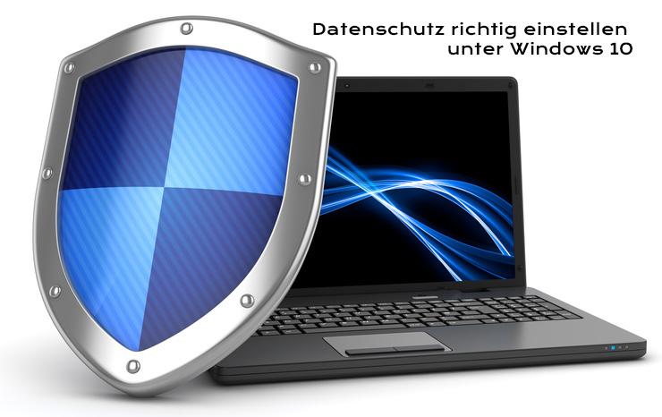 Windows 10 Datenschutzeinstellungen anpassen